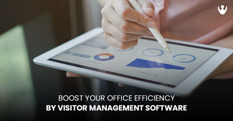 Boost Your Office Efficiency by Visitor Management Software