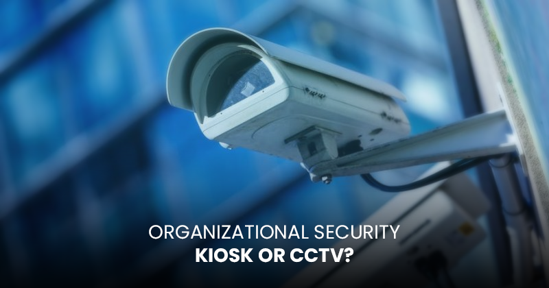 Organizational Security- Visitor Management System Kiosk or CCTV?
