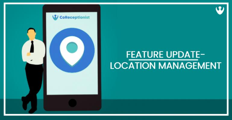 CoReceptionist's Location Management- Feature Update