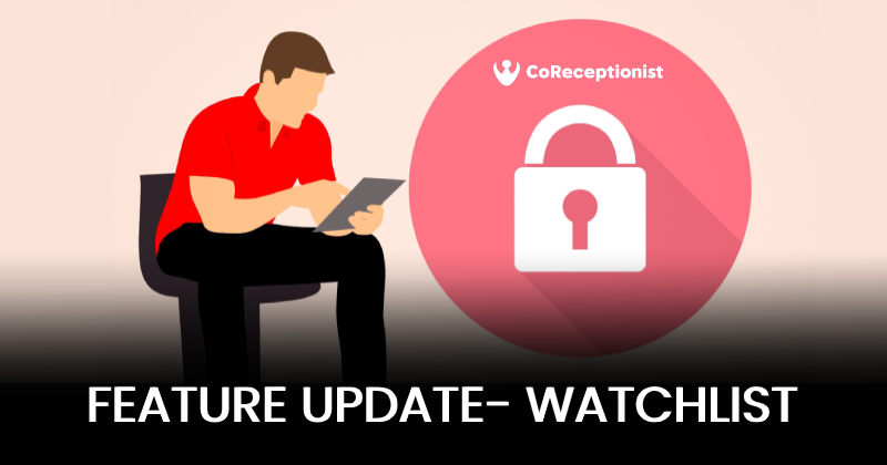 'Watchlist' Feature Update- CoReceptionist-Visitor Management System