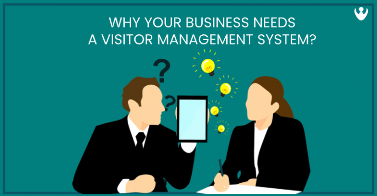 What is the Need for a Visitor Management System for your Business?