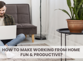 """How to make """"Work From Home"""" Fun and Productive?"""