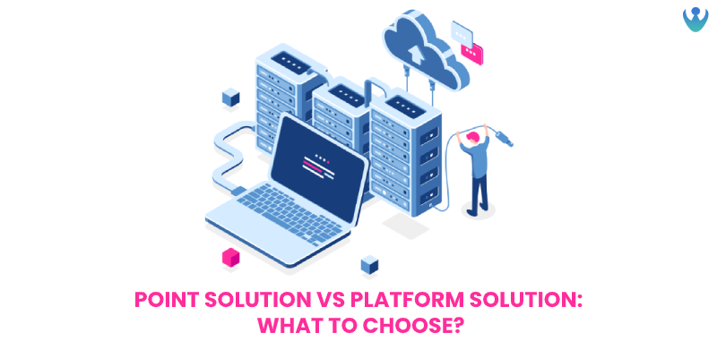 Point Solution Vs Platform Solution- What to choose?