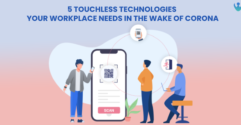 5 Touchless Technologies Your Workplace needs in the wake of Coronavirus