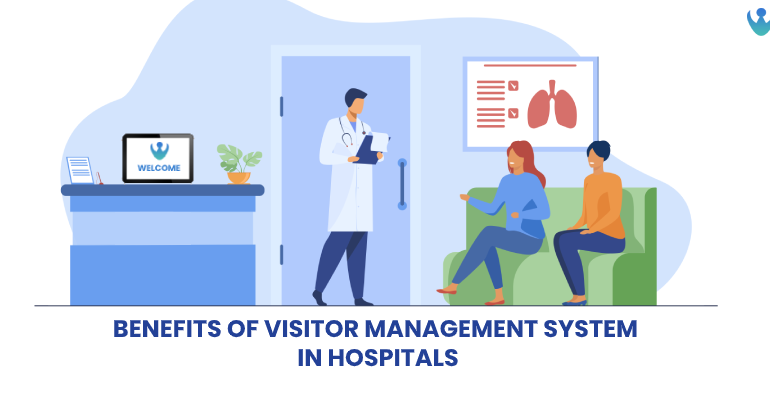 Benefits of a Visitor Management System in Hospitals
