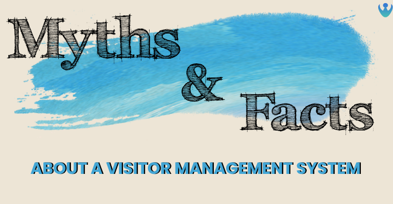 Myths about a Visitor Management System